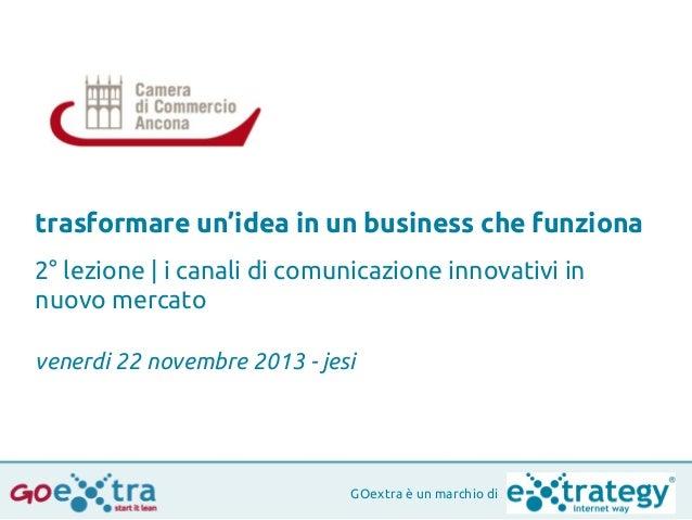 trasformare un'idea in un business che funziona 2° lezione | i canali di comunicazione innovativi in nuovo mercato venerdi...