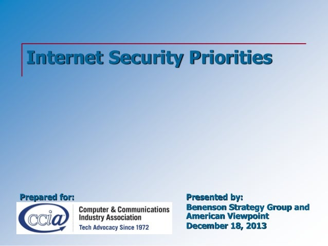 Internet Security Priorities  Prepared for:  Presented by: Benenson Strategy Group and American Viewpoint December 18, 201...
