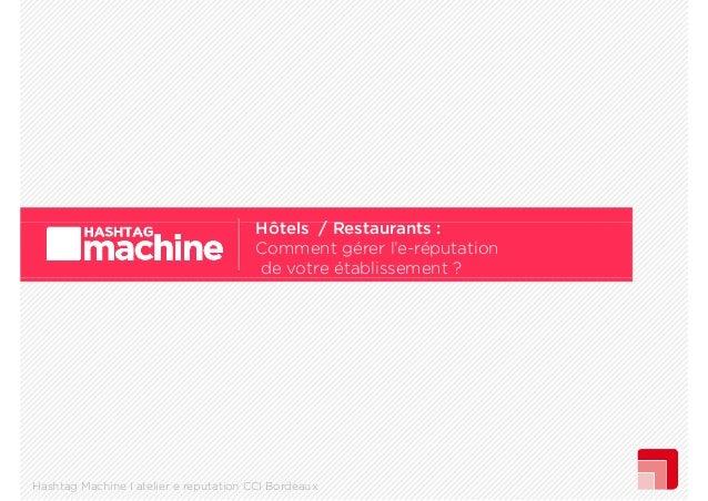 Hôtels Restaurants : Hô l / R Comment gérer l'e-réputation de votre établissement ?  Hashtag Machine I atelier e reputatio...