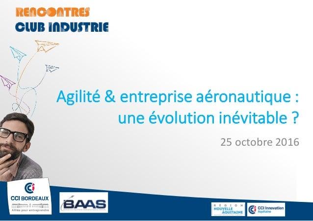 Agilité & entreprise aéronautique : une évolution inévitable ? 25 octobre 2016
