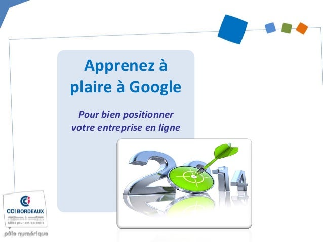 Apprenez à plaire à Google  Pour bien positionner votre entreprise en ligne