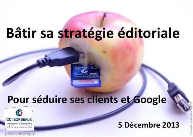 http://www.flickr.com/photos/dlns0/4309509999/  Bâtir sa stratégie éditoriale  Pour séduire ses clients et Google  5 Décem...