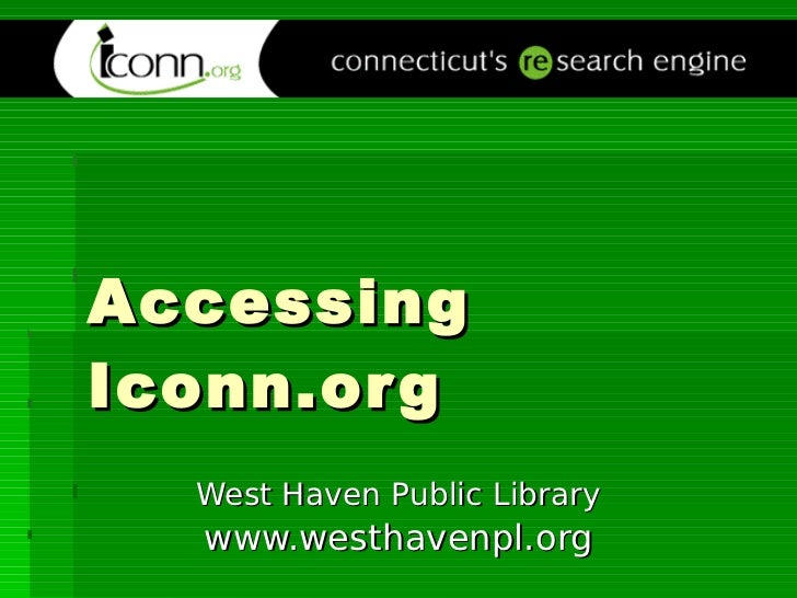 Accessing Iconn.org West Haven Public Library www.westhavenpl.org