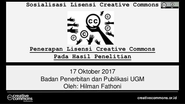 Sosialisasi Lisensi Creative Commons Penerapan Lisensi Creative Commons Pada Hasil Penelitian 17 Oktober 2017 Badan Penerb...