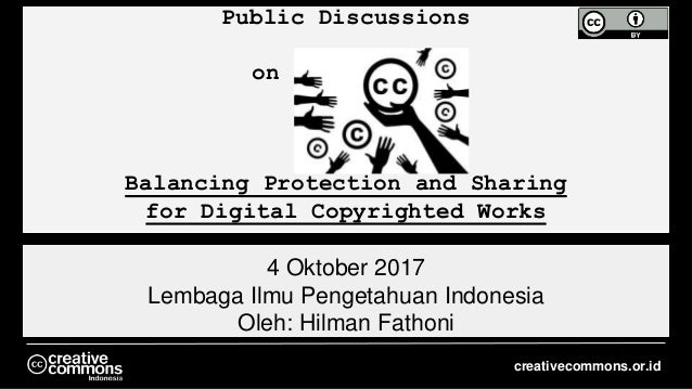 Public Discussions on Balancing Protection and Sharing for Digital Copyrighted Works 4 Oktober 2017 Lembaga Ilmu Pengetahu...