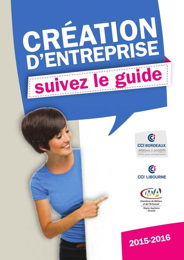 CRÉATION D'ENTREPRISE suivez le guide 2015-2016 2015-2016Créationd'entreprise,suivezleguide 125, avenue Georges Pompidou -...