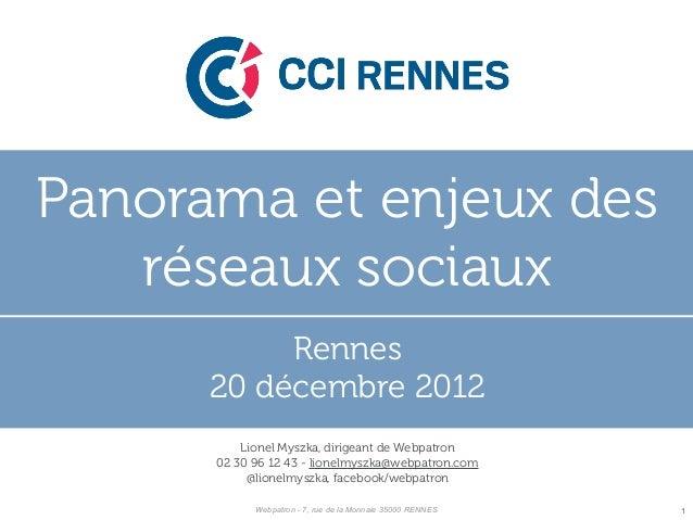 Panorama et enjeux des   réseaux sociaux           Rennes      20 décembre 2012          Lionel Myszka, dirigeant de Webpa...
