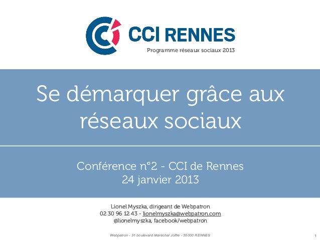 Programme réseaux sociaux 2013Se démarquer grâce aux    réseaux sociaux   Conférence n°2 - CCI de Rennes           24 janv...