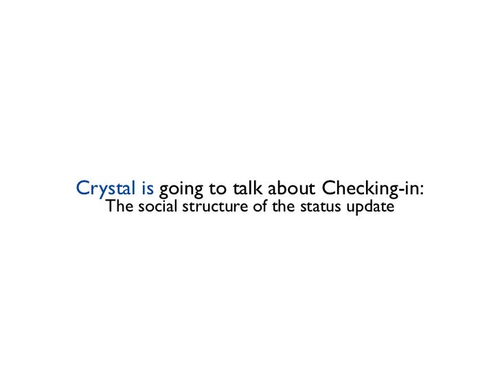 Crystal is going to talk about Checking-in:   The social structure of the status update