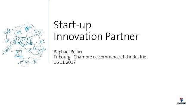 Start-up Innovation Partner Raphael Rollier Fribourg - Chambre de commerce et d'industrie 16 11 2017