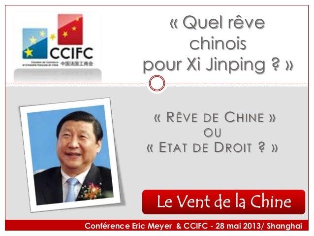 Le Vent de la Chine« Quel rêvechinoispour Xi Jinping ? »« RÊVE DE CHINE »OU« ETAT DE DROIT ? »Conférence Eric Meyer & CCIF...