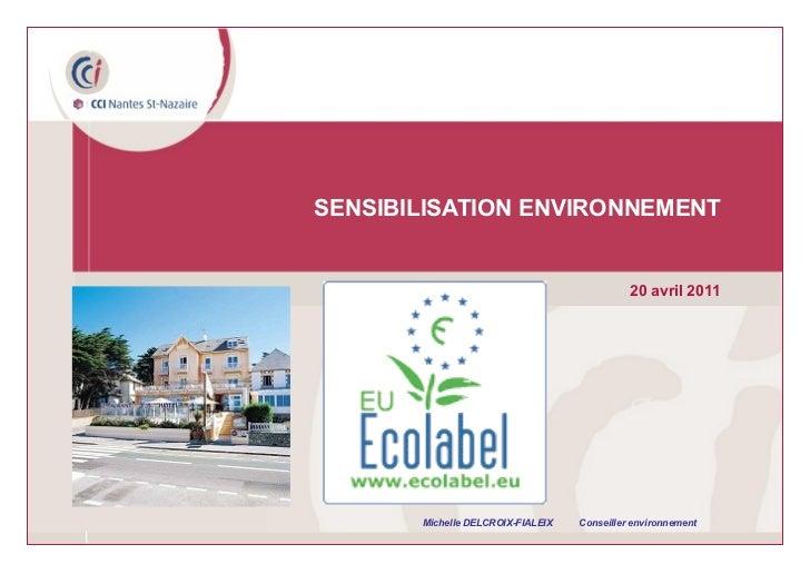 SENSIBILISATION ENVIRONNEMENT 20 avril 2011 Michelle DELCROIX-FIALEIX  Conseiller environnement