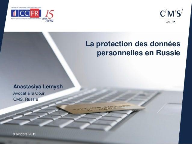 La protection des données                       personnelles en RussieAnastasiya LemyshAvocat à la CourCMS, Russie9 octobr...