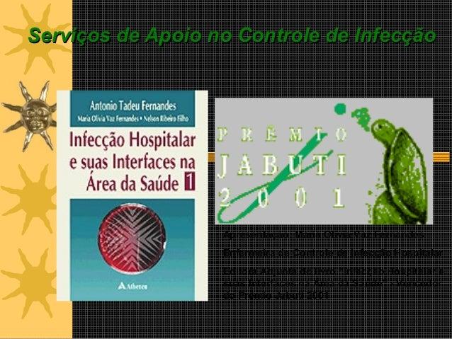 Serviços de Apoio no Controle de Infecção                   Apresentação: Maria Olívia Vaz Fernandes                   Enf...