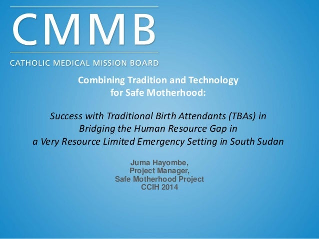 Combining Tradition and Technology for Safe Motherhood: Success with Traditional Birth Attendants (TBAs) in Bridging the H...