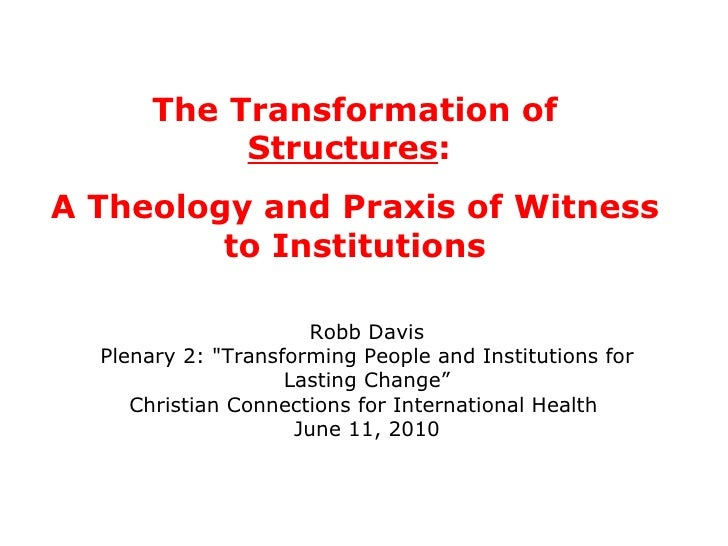 """The Transformation of  Structures :  A Theology and Praxis of Witness to Institutions Robb Davis Plenary 2: """"Transfor..."""