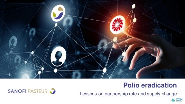 Polio eradication Lessons on partnership role and supply change