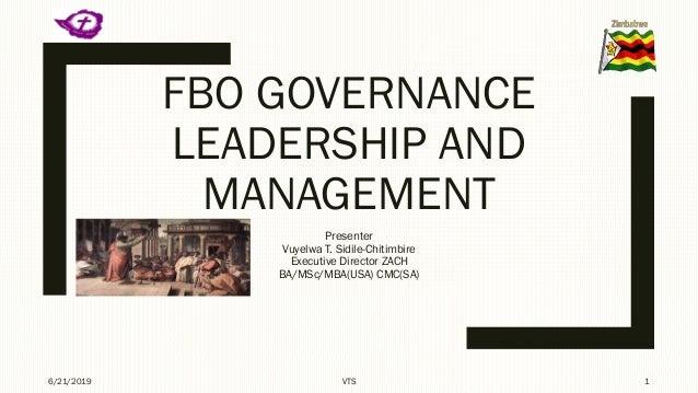 FBO GOVERNANCE LEADERSHIP AND MANAGEMENT Presenter Vuyelwa T. Sidile-Chitimbire Executive Director ZACH BA/MSc/MBA(USA) CM...