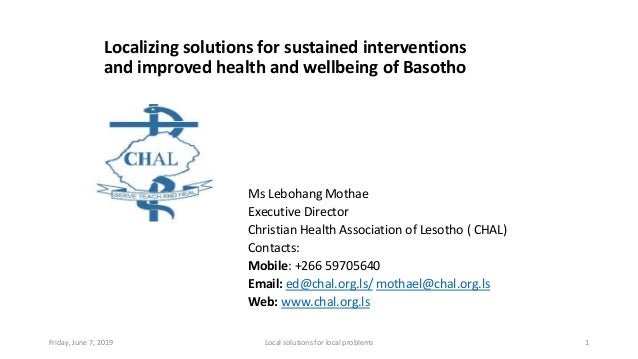 Localizing solutions for sustained interventions and improved health and wellbeing of Basotho Ms Lebohang Mothae Executive...