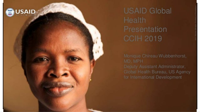 2011BonnieGillespie,CourtesyofPhotoshare USAID Global Health Presentation CCIH 2019 Monique Chireau Wubbenhorst, MD, MPH D...