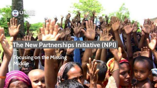 1 The New Partnerships Initiative (NPI) Focusing on the Missing Middle