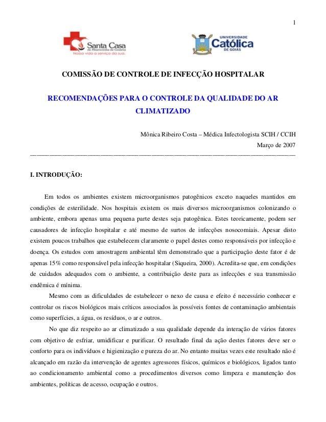 1 COMISSÃO DE CONTROLE DE INFECÇÃO HOSPITALAR RECOMENDAÇÕES PARA O CONTROLE DA QUALIDADE DO AR CLIMATIZADO Mônica Ribeiro ...