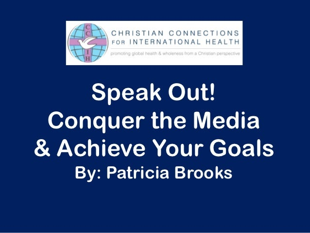 Speak Out! Conquer the Media& Achieve Your Goals   By: Patricia Brooks