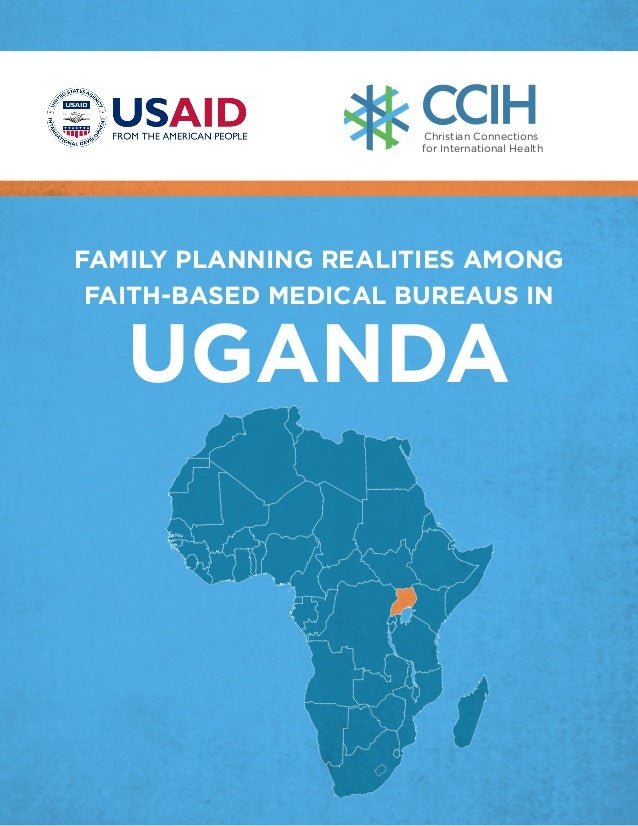 Christian Connections for International Health  FAMILY PLANNING REALITIES AMONG FAITH-BASED MEDICAL BUREAUS IN  UGANDA