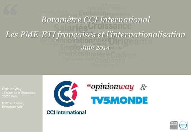 Baromètre CCI International  Les PME-ETI françaises et l'internationalisation  Juin 2014  OpinionWay  15 place de la Répub...
