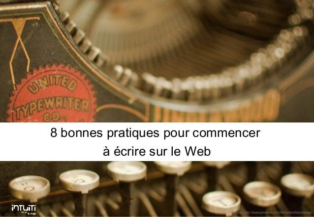 8 bonnes pratiques pour commencer à écrire sur le Web  CCI Nantes Saint Nazaire - Décembre 2013 – Intuiti Source : http://...