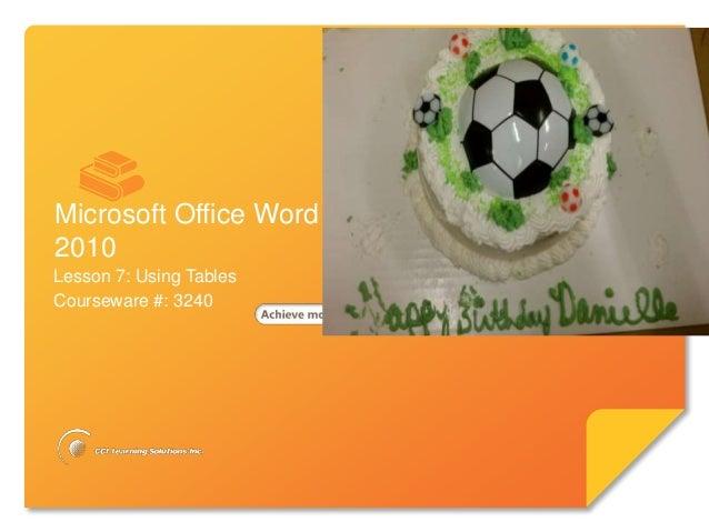 Microsoft®        Word 2010        Core SkillsMicrosoft Office Word2010Lesson 7: Using TablesCourseware #: 3240