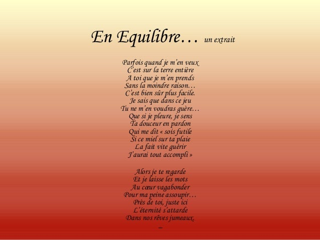 En Equilibre… un extrait Parfois quand je m'en veux C'est sur la terre entière A toi que je m'en prends Sans la moindre ra...