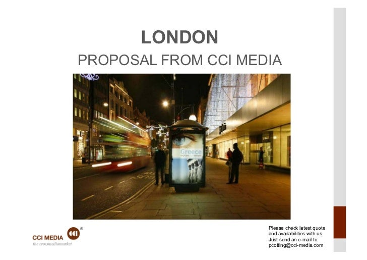 LONDON               PROPOSAL FROM CCI MEDIA                                    Please check latest quote                 ...