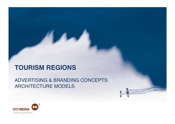 TOURISM REGIONS! ! ADVERTISING & BRANDING CONCEPTS! ARCHITECTURE MODELS! !connecting solutions