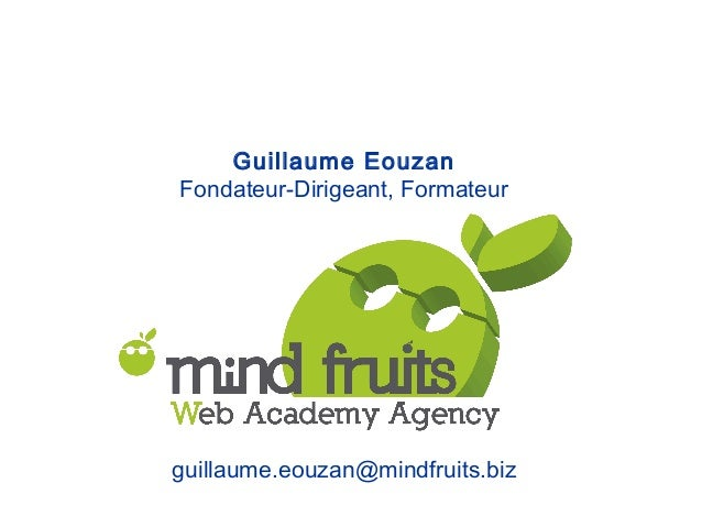 Guillaume EouzanFondateur-Dirigeant, Formateurguillaume.eouzan@mindfruits.biz