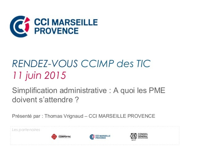 Simplification administrative : A quoi les PME doivent s'attendre ? Présenté par : Thomas Vrignaud – CCI MARSEILLE PROVENC...