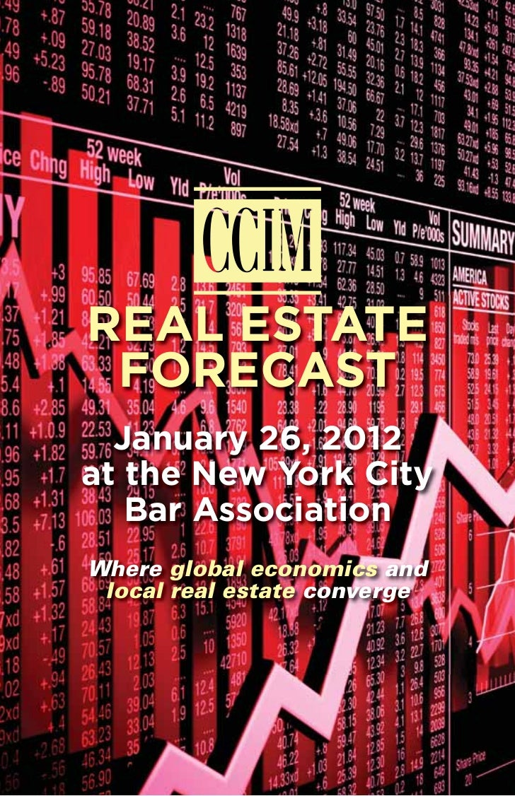 REAL ESTATE FORECAST  January 26, 2012at the New York City   Bar AssociationWhere global economics and local real estate c...