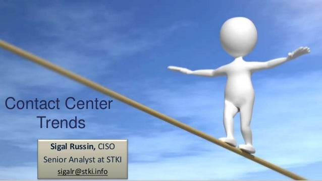 Contact Center  Trends  Sigal Russin, CISO  Senior Analyst at STKI  sigalr@stki.info