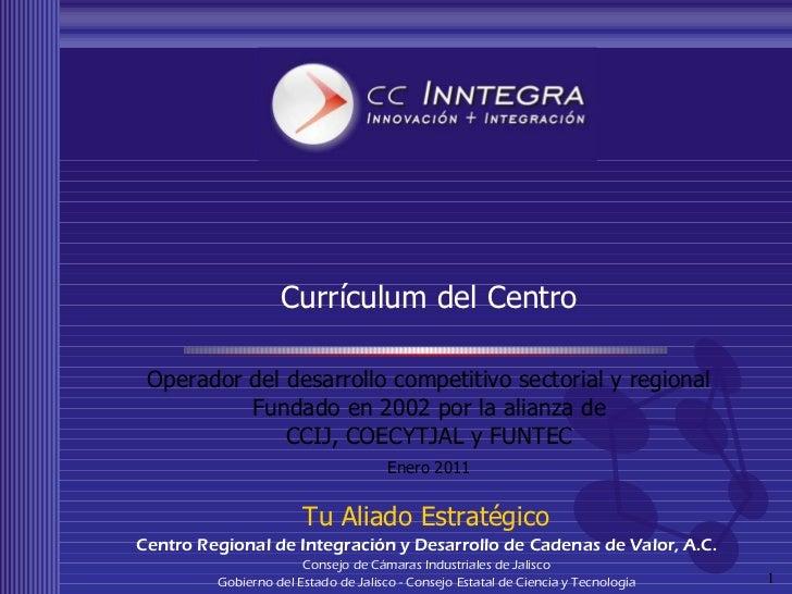 Currículum del Centro Operador del desarrollo competitivo sectorial y regional Fundado en 2002 por la alianza de CCIJ, COE...