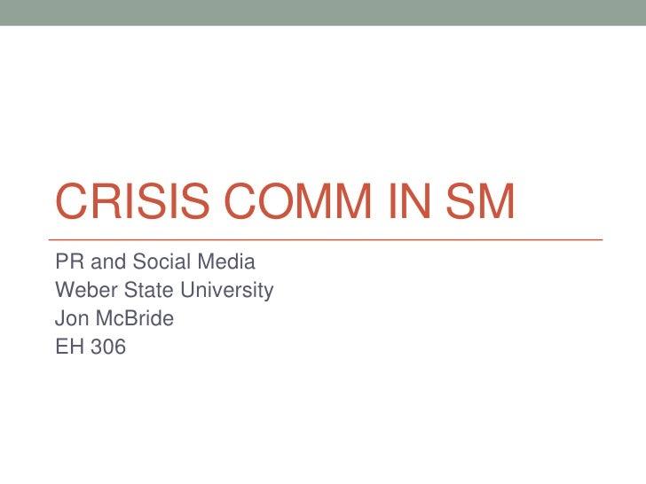 CRISIS COMM IN SMPR and Social MediaWeber State UniversityJon McBrideEH 306