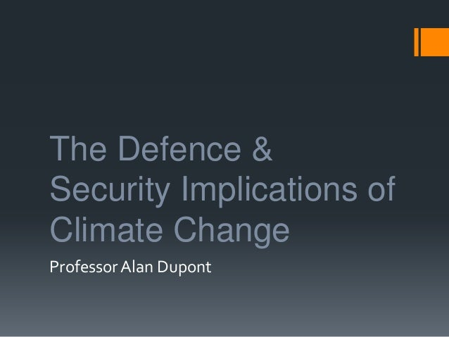 The Defence & Security Implications of Climate Change Professor Alan Dupont