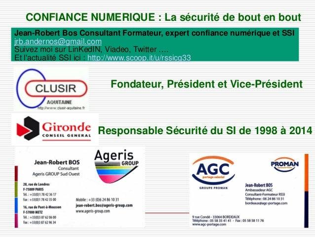 10/10/2014 1  CONFIANCE NUMERIQUE : La sécurité de bout en bout  Fondateur, Président et Vice-Président  Responsable Sécur...