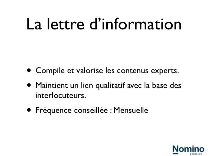 La lettre d'information• Compile et valorise les contenus experts.• Maintient un lien qualitatif avec la base des  interlo...