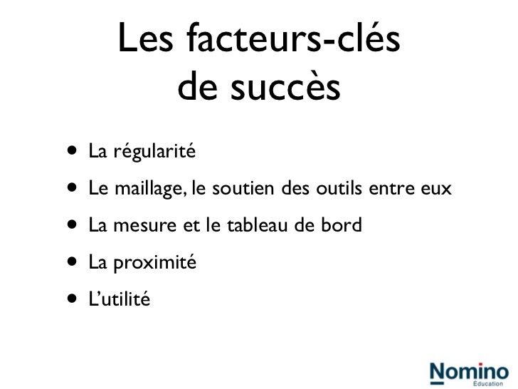 Les facteurs-clés         de succès• La régularité• Le maillage, le soutien des outils entre eux• La mesure et le tableau ...