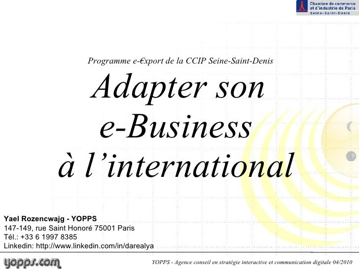 Programme e-€xport de la CCIP Seine-Saint-Denis   Adapter son  e-Business  à l'international  Yael Rozencwajg - YOPPS 147-...