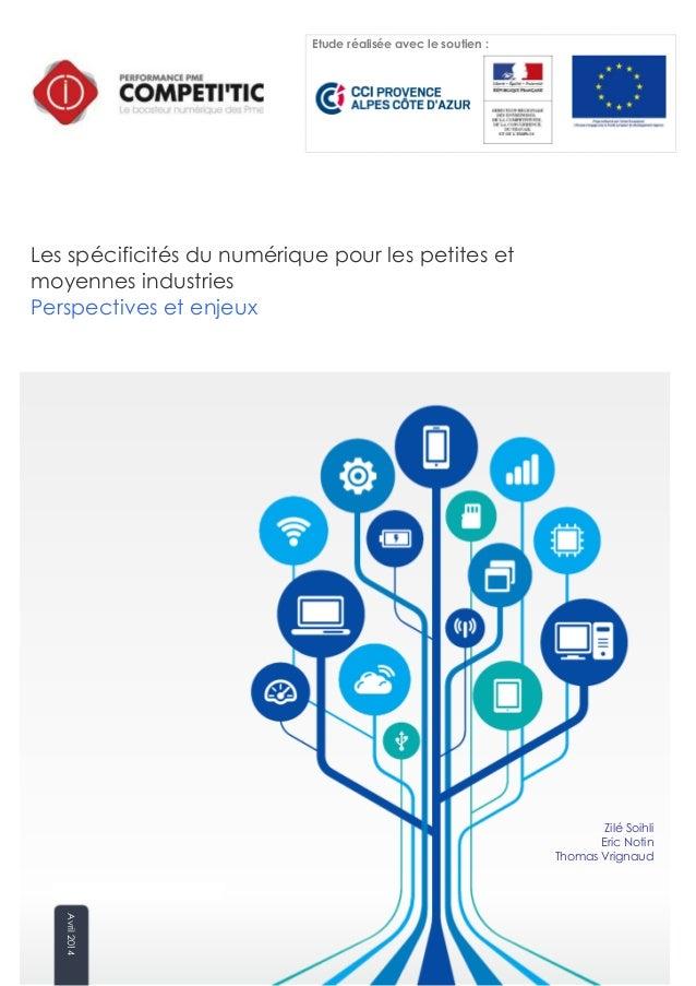 Les spécificités du numérique pour les petites et moyennes industries Perspectives et enjeux Avril2014 Etude réalisée avec...