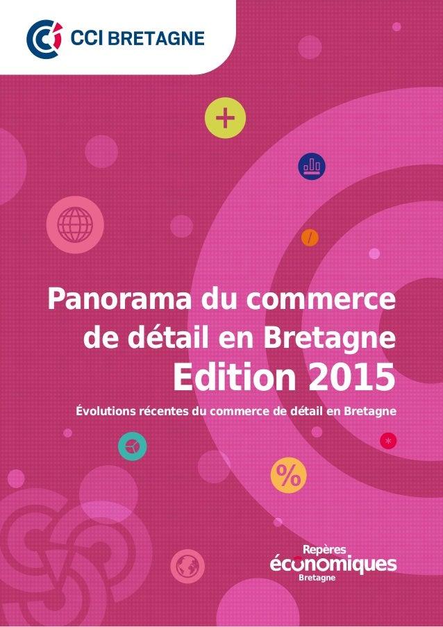 Panorama du commerce de détail en Bretagne Évolutions récentes du commerce de détail en Bretagne Edition 2015 Bretagne