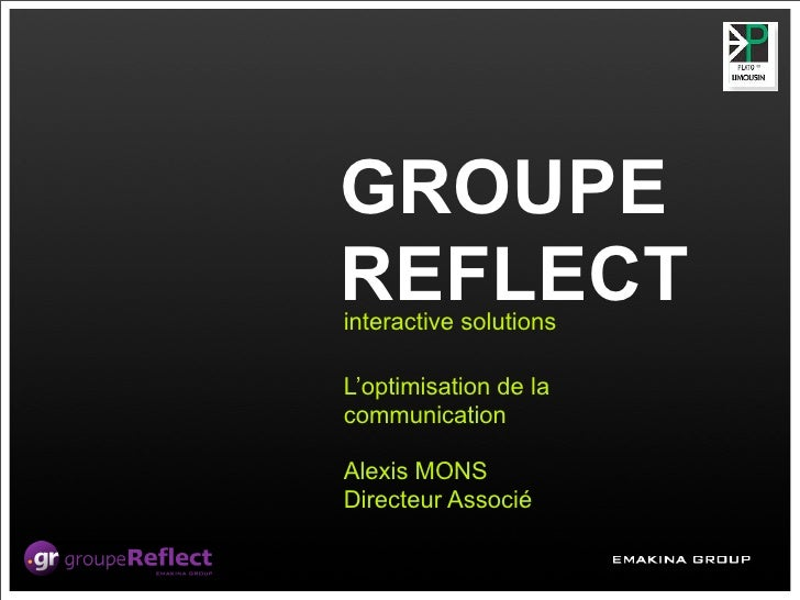 GROUPE REFLECT interactive solutions  L'optimisation de la communication  Alexis MONS Directeur Associé