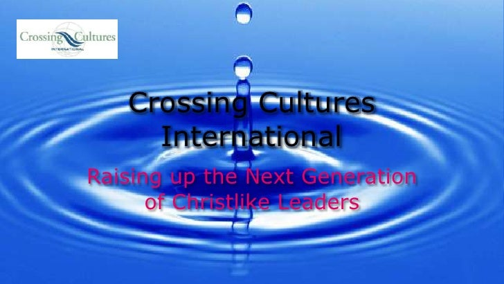 Crossing Cultures International<br />Raising up the Next Generation of Christlike Leaders<br />