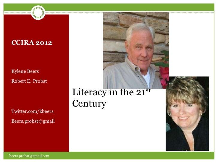 CCIRA 2012 Kylene Beers Robert E. Probst                         Literacy in the 21st                         Century Twit...